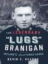 The Legendary 'Lugs Branigan' – Ireland's Most Famed Garda (eBook): How One Man became Dublin's Tough Justice Legend