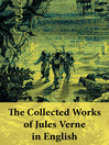 The Collected Works of Jules Verne in English (eBook): The Best of Jules Verne
