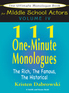 The Ultimate Monologue Book for Middle School Actors, Volume 4 (eBook): 111 One-Minute Monologues, The Rich, The Famous, The Historical