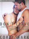 Don't Leave--A Sexy Straight Guy First Time M/M Romance Short Story From Steam Books (eBook)