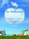 Be Refreshed! (eBook): Eat, Drink, and Think Your Way to Health and Vitality