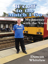 It's Off to the Match I Go (eBook): My Journey with the 'Gers