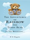 The Aventures of Rainbow the Teddy Bear (eBook): In the Beginning...