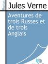 Aventures de trois Russes et de trois Anglais (eBook)
