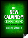 The New Calvinism Considered (eBook): A Personal and Pastoral Assessment