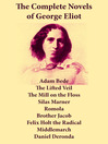 The Complete Novels of George Eliot (eBook): Adam Bede, The Lifted Veil, The Mill on the Floss, and more
