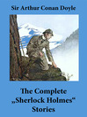 "The Complete ""Sherlock Holmes"" Stories (eBook): 4 novels, 56 short stories, and an Intimate Study of Sherlock Holmes by Conan Doyle himself"