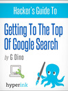 The Hacker's Guide to Getting to the Top of Google Search (eBook)