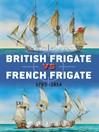 British Frigate vs French Frigate (eBook): 1793-1814