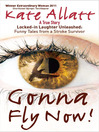 Gonna Fly Now! (eBook): Locked-in Laughter Unleashed: Funny Tales from a Stroke Survivor