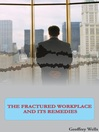 The Fractured Workplace and its Remedies (eBook): An Open Essay