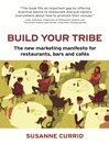 Build Your Tribe (eBook): The New Marketing Manifesto for restaurants, bars and cafés