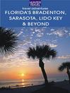 Florida's Bradenton, Sarasota, Lido Key, Longboat Key & Beyond (eBook)