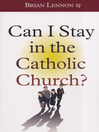 Can I Stay in the Catholic Church?
