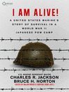 I Am Alive! (eBook): A United States Marine's Story of Survival in A World War II Japanese POW Camp