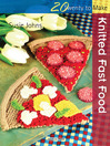 20 to Make: Knitted Fast Food (eBook)