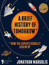 A Brief History of Tomorrow (eBook): How the Experts Usually Screw Up (Future Forecasting)