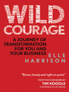 Wild Courage (eBook): A Journey of Transformation for You and Your Business
