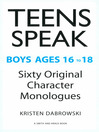Teens Speak Boys, Ages 16 to 18 (eBook): Sixty Original Character Monologues