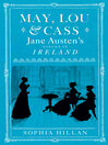 May, Lou & Cass (eBook): Jane Austen's Nieces In Ireland