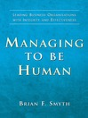 Managing to Be Human (eBook): Leading Business Organisations with Integrity and Effectiveness