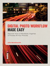 Digital Photo Workflow Made Easy (eBook): Discover how to Effortlessly Organise and Process all your Pictures