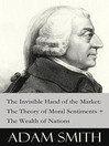 The Invisible Hand of the Market (eBook): The Theory of Moral Sentiments & The Wealth of Nations (2 Pioneering Studies of Capitalism)