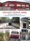 Do Not Alight Here (eBook): Walking London's Lost Underground and Railway Stations