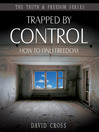 Trapped by Control (eBook): How to Find Freedom