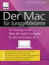 Der Mac für Junggebliebene (eBook): Ein Einstieg in die Welt der Apple Computer für die Generation 50+