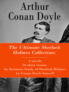 The Ultimate Sherlock Holmes Collection (eBook): 4 novels, 56 short stories, An Intimate Study of Sherlock Holmes by Conan Doyle himself