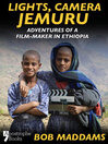 Adventures of a Filmmaker in Ethiopia (eBook): Lights, Camera, Jemuru