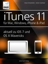 iTunes 11 für Mac, Windows, iPhone und iPad aktuell zu iOS7 und OS X Mavericks (eBook): Musik, Videos und Bücher für Ihr iPhone, iPad, iPod, Mac und Windows