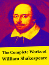 The Complete Works of William Shakespeare (eBook): All 213 Plays, Poems, Sonnets, Apocryphal Plays + The Biography