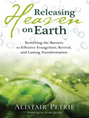 Releasing Heaven on Earth (eBook): Removing the Barriers to Effective Evangelism, Revival, and Lasting Transformation
