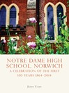Notre Dame High School, Norwich (eBook): A celebration of the first 150 years 1864–2014