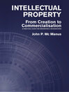 Intellectual Property (eBook): From Creation to Commercialisation: A Practical Guide for Innovators & Researchers