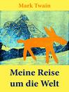 Meine Reise um die Welt (Vollständige deutsche Ausgabe, Beide Teile) (eBook)
