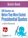 100 Quotes On (eBook): Before They Were Elected: Presidential Quotes