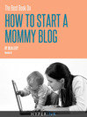 The Best Book on How to Start a Mommy Blog (eBook)
