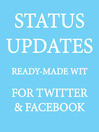 Status Updates (eBook): Ready-made Wit for Twitter & Facebook