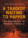 A Tragedy Waiting to Happen – the Chaotic Life of Brendan O'Donnell (eBook): The true story of an abandoned orphan who became a psychotic killer