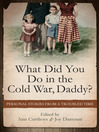 What Did You Do in the Cold War Daddy? (eBook): Personal Stories from a Troubled Time