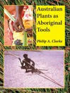 Australian Plants as Aboriginal Tools (eBook)