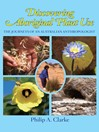 Discovering Aboriginal Plant Use (eBook): The Journeys of an Australian Anthropologist