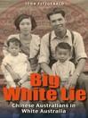 Big White Lie (eBook): Chinese Australians in White Australia