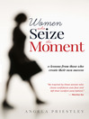 Women Who Seize The Moment (eBook): 11 Lessons from Those Who Create Their Own Success
