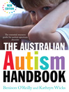 The Australian Autism Handbook (eBook): The Essential Resource Guide to Autism Spectrum Disorder New Ed