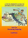 Discovering Computing (eBook): A Young Person's Guide To Information Technology Series, Book 1
