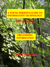 Organizing Information (eBook): A Young Person's Guide To Information Technology Series, Book 4